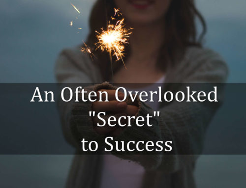 "An Often Overlooked ""Secret"" to Success"