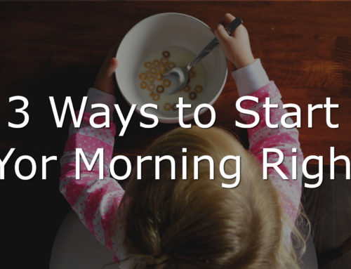 3 Ways to Have a Great Start to Your Morning (for an Incredible Day)