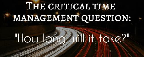 time management critical question: how long will it take?