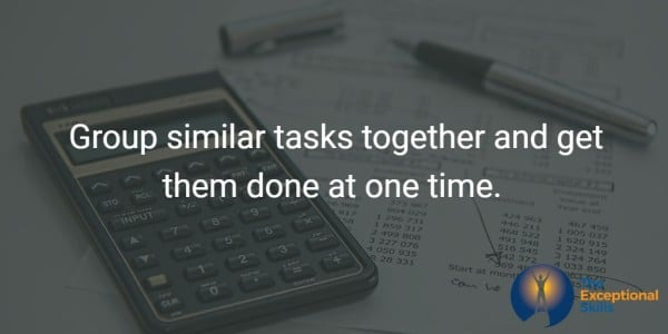 Bottom line: Group similar tasks together and get them done at one time.