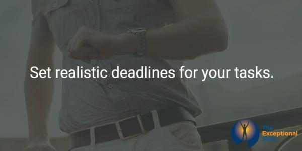 Set realistic deadlines for your tasks.