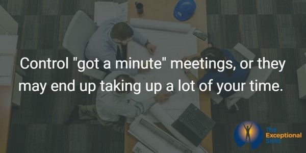 "Control ""got a minute"" meetings, or they may end up taking up a lot of your time."
