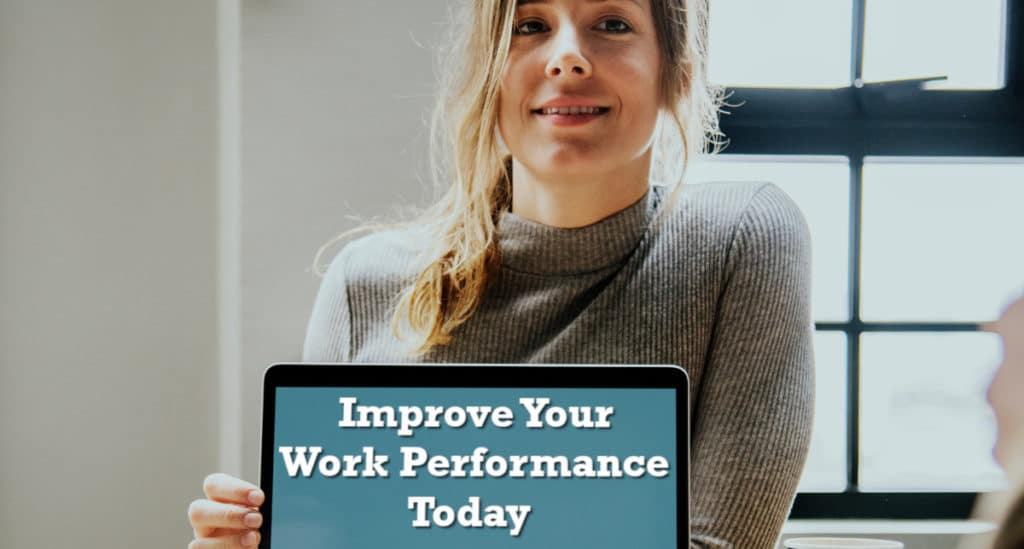 Improve your work performance today- woman holding laptop that says those words