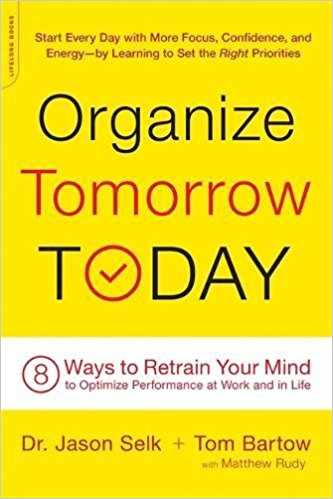 organize tomorrow today by Dr. Jason Selk and Tom Bartow
