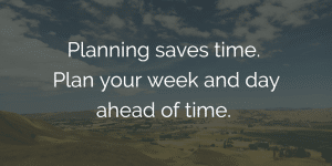 ways to improve work performance - planning saves time. Plan your week and day ahead of time.
