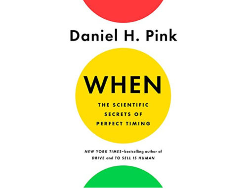 "7 Takeaways from Daniel Pink's Book ""When"" That you Need to Know Now"