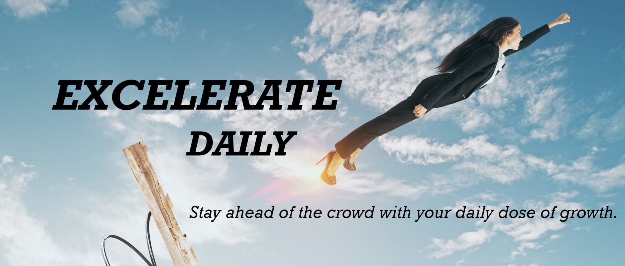 Excelerate Daily - Stay ahead of the crowd with your daily dose of growth