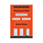 Book Summary: Thinking in Bets by Annie Duke