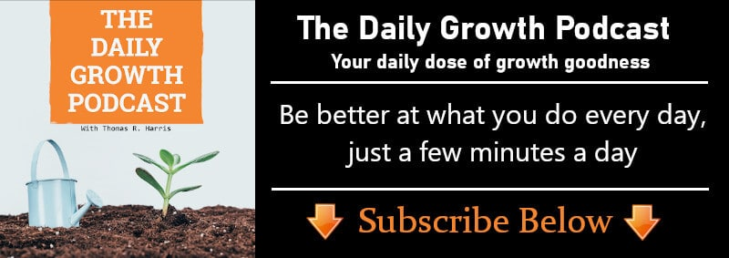 The Daily Growth Podcast - your daily dose of growth goodness, be better at what you do every day, just a few minutes a day. Aubscribe Below